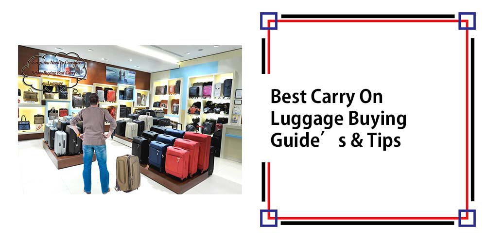 Best Carry On Luggage Buying Guide's & Tips